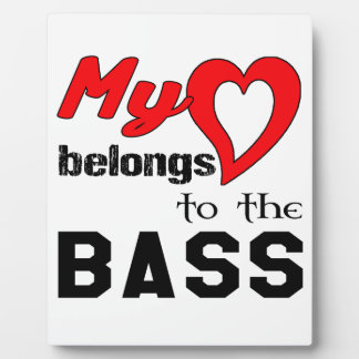 My heart belongs to the bass. display plaque
