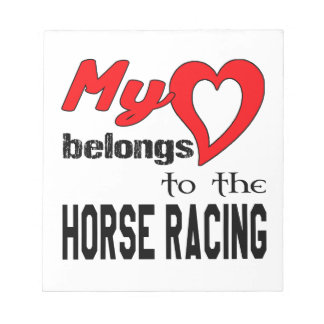 My heart belongs to the Horse Racing. Notepads