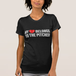 My Heart Belongs To The Pitcher T Shirts