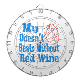My heart doesn't beats without Red Wine. Dart Boards