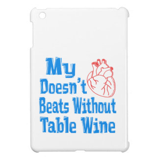 My heart doesn't beats without Table Wine. iPad Mini Cover