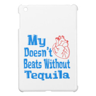 My heart doesn't beats without Tequila. Case For The iPad Mini
