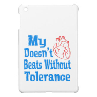 My heart doesn't beats without Tolerance. Cover For The iPad Mini