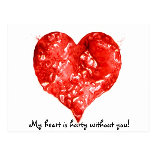 My heart is hurty without you! postcard