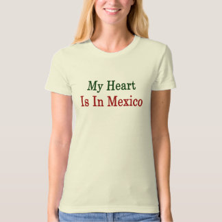 My Heart Is In Mexico T-Shirt