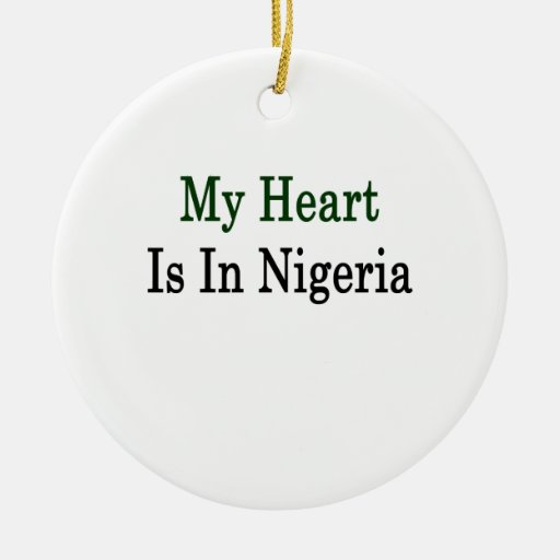 My Heart Is In Nigeria Ornaments