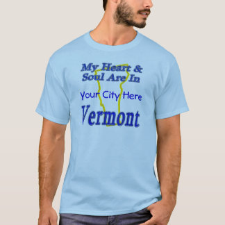 My Heart & Soul Are In Vermont T-Shirt