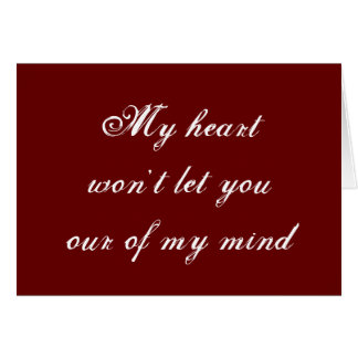 MY HEART WON'T LET YOU OUT OF MY MIND-LOVE CARD