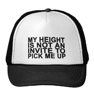 MY height is not an invite to pick me up T-Shirts. Trucker Hat