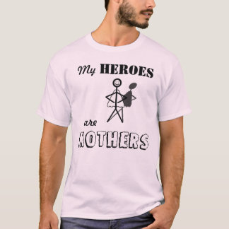 My Heroes are Mothers T-Shirt