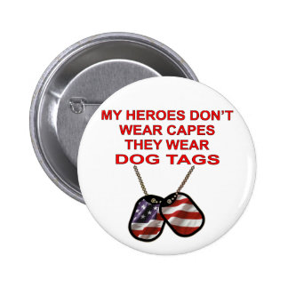 My Heroes Don't Wear Capes They Wear Dog Tags 2 Inch Round Button