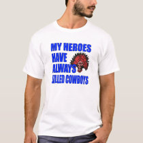 """My Heroes Have Always Killed Cowboys"" Shirt"