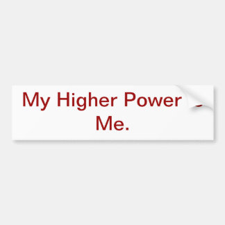 My Higher Power Is Me. Car Bumper Sticker