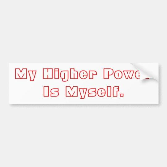 My Higher Power Is Myself. Bumper Sticker