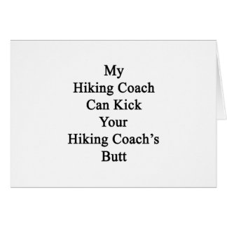 My Hiking Coach Can Kick Your Hiking Coach's Butt. Cards