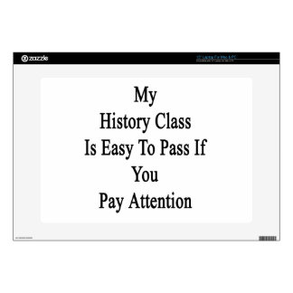 "My History Class Is Easy To Pass If You Pay Attent 15"" Laptop Skin"
