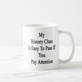 My History Class Is Easy To Pass If You Pay Attent Coffee Mug