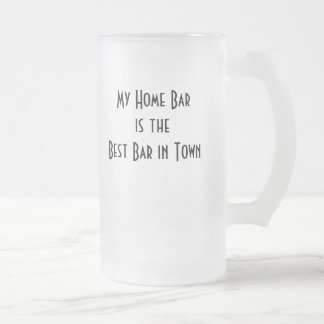 My Home Bar is the Best Bar in Town Frosted Glass Beer Mug