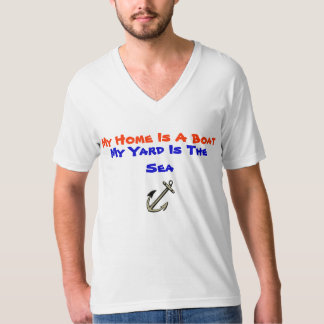 My Home Is A Boat My Yard Is The Sea T-shirt