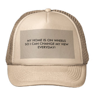 MY HOME IS ON WHEELSSO I CAN CHANGE MY VIEW EVE... TRUCKER HAT