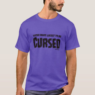 My Horrible Friends™-Voted Most Likely...CURSED T-Shirt