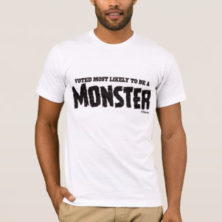 My Horrible Friends™-Voted Most Likely...MONSTER T-Shirt