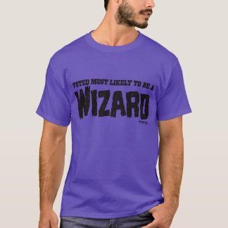 My Horrible Friends™-Voted Most Likely...WIZARD T-Shirt