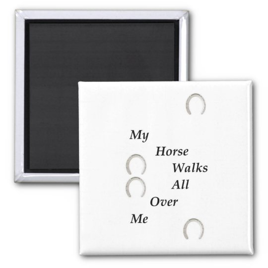 My Horse Walks All Over Me Magnet
