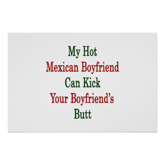 My Hot Mexican Boyfriend Can Kick Your Boyfriend's Poster