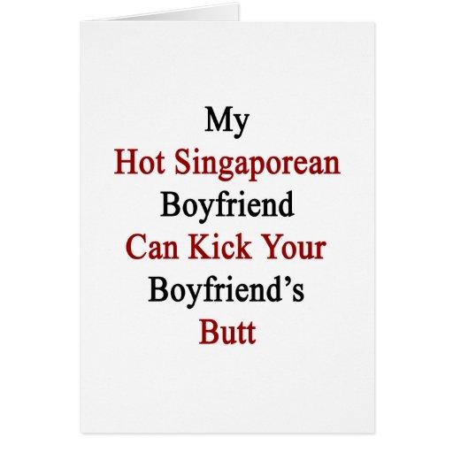My Hot Singaporean Boyfriend Can Kick Your Boyfrie Greeting Card