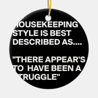 MY-HOUSEKEEPING-STYLE-IS-BEST-DESCRIBED-AS-THERE-A CERAMIC ORNAMENT