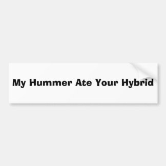 My Hummer Ate Your Hybrid Car Bumper Sticker