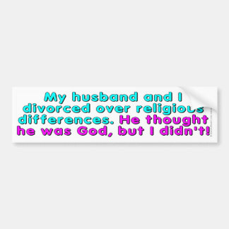 My husband and I divorced over religious... Bumper Sticker
