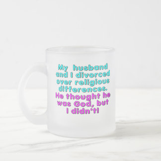 My husband and I divorced over religious... Frosted Glass Coffee Mug
