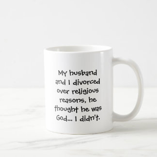 My husband and I divorced over religious reason... Classic White Coffee Mug