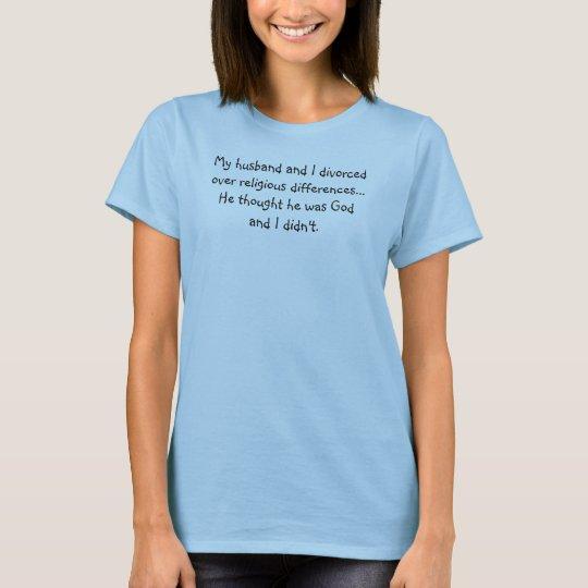 My husband and I divorced... T-Shirt