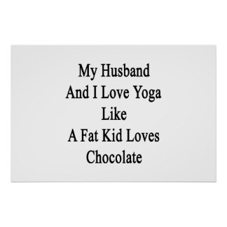 My Husband And I Love Yoga Like A Fat Kid Loves Ch Poster