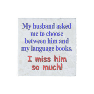 """""""My husband asked me to choose"""" Stone Magnet"""