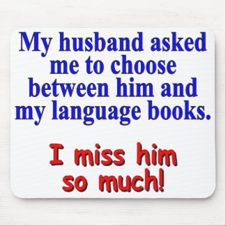 """""""My husband asked me to choose"""" Mouse Pad"""