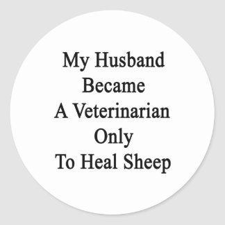 My Husband Became A Veterinarian Only To Heal Shee Round Sticker
