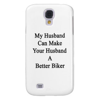 My Husband Can Make Your Husband A Better Biker Galaxy S4 Cover