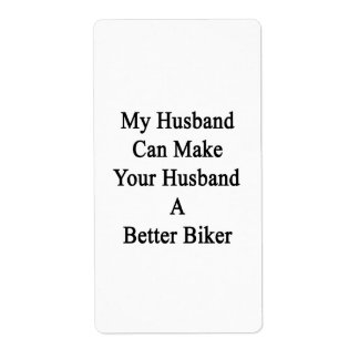 My Husband Can Make Your Husband A Better Biker Label