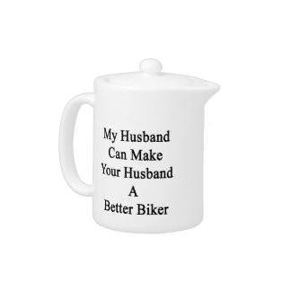 My Husband Can Make Your Husband A Better Biker Teapot