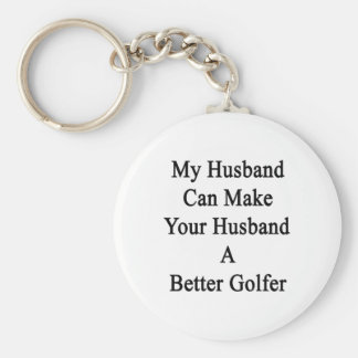 My Husband Can Make Your Husband A Better Golfer Basic Round Button Keychain