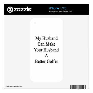 My Husband Can Make Your Husband A Better Golfer iPhone 4S Skins