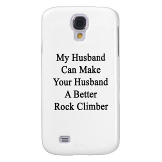 My Husband Can Make Your Husband A Better Rock Cli Galaxy S4 Case