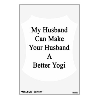 My Husband Can Make Your Husband A Better Yogi Wall Sticker