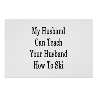 My Husband Can Teach Your Husband How To Ski Poster