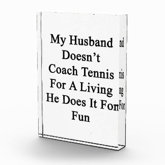 My Husband Doesn t Coach Tennis For A Living He Do Awards