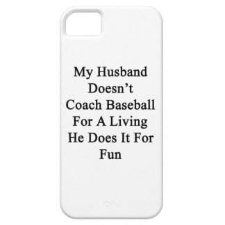 My Husband Doesn't Coach Baseball For A Living He iPhone 5 Cover